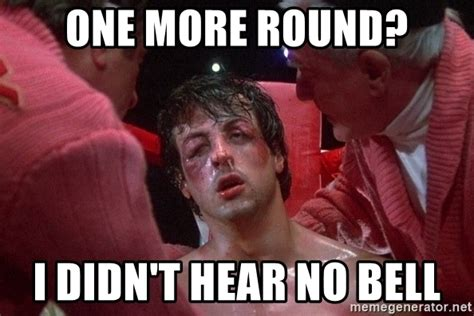 One More Round? I Didn't Hear No Bell