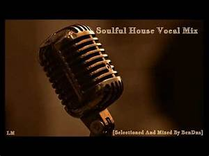 Soulful House Vocal Mix(Selectioned And Mixed By BenDns ...