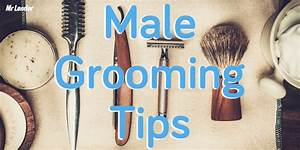 Male Grooming Tips: Find out How You Can Save Money Today