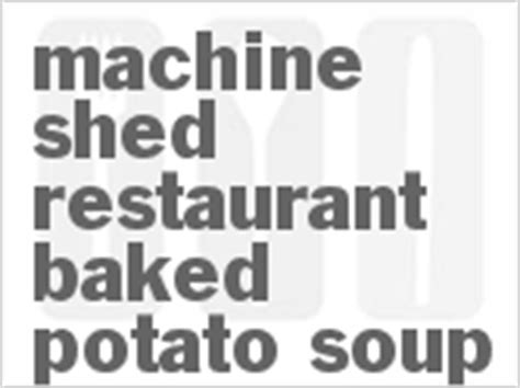 copycat machine shed restaurant baked potato soup recipe cdkitchen