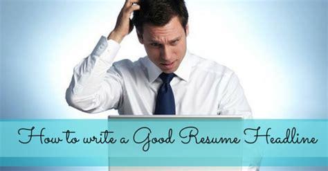How To Write A Good Resume Headline 20 Fantastic Tips