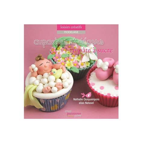 cupcakes et d 233 cors en p 226 te 224 sucre de natasel cerfdellier