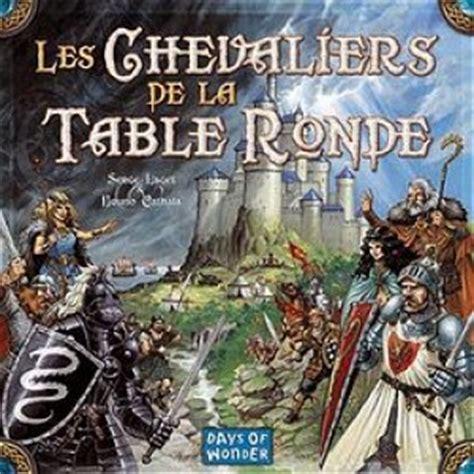 les chevaliers de la table ronde un jeu de serge laget jeu de soci 233 t 233 tric trac