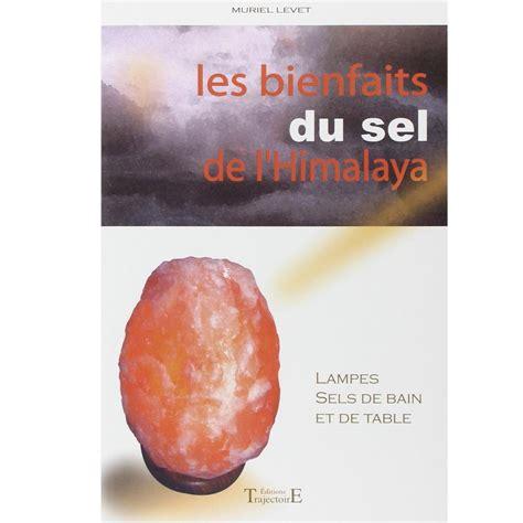 les bienfaits du sel de l himalaya muriel levet