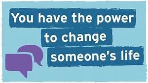 You have the power to change someone's life - Time to Talk ...