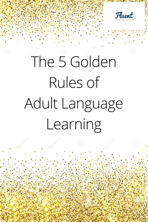 The 5 Golden Rules Of Adult Language Learning By Fluent Language