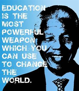 Education Is The Most Powerful Weapon Poster : education is the most powerful weapon which you can use to change the world moveme quotes ~ Markanthonyermac.com Haus und Dekorationen