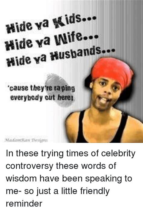 Hide Ya Kids Hide Ya Wife Hide Ya Husbands Cause They 're