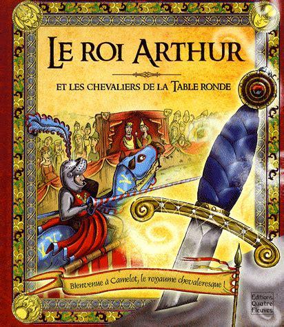 le roi arthur et les chevaliers de la table ronde fr 233 d 233 rique fraisse rooney decitre