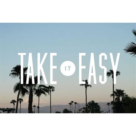 Take It Easy Quotes Quotesgram
