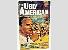 Reconsidering 'The Ugly American,' by William J Lederer