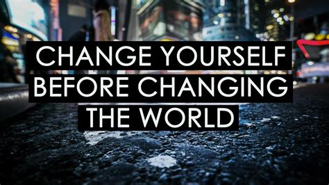 Change Yourself Before Changing The World YouTube