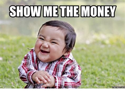 Show Me The Money Memes  Show Me Meme On Meme