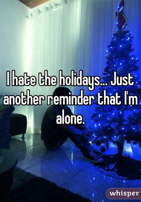 I Hate The Holidays Just Another Reminder That I'm Alone