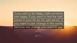 "Deepak Chopra Quote: ""If you want to be happy, make ..."