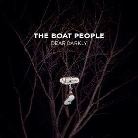 The Boat People Review by The Vine Album Review The Boat People Dear Darkly