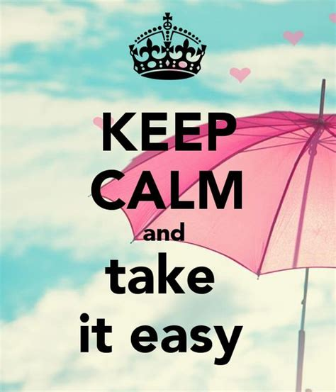 Keep Calm And Take It Easy  Keep Calm And Carry On Image